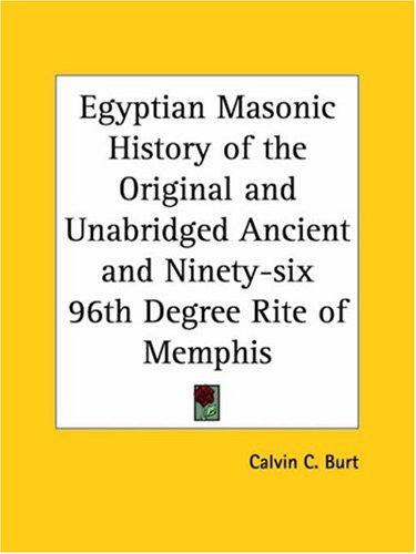 Download Egyptian Masonic History of the Original and Unabridged Ancient and Ninety-six 96th Degree Rite of Memphis
