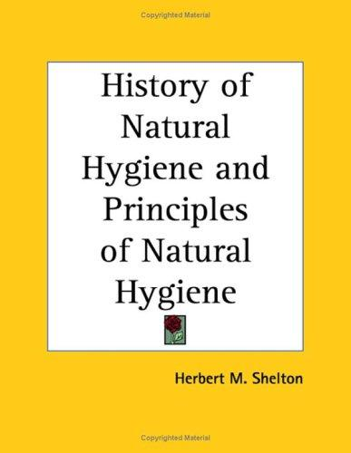 History of Natural Hygiene and Principles of Natural Hygiene