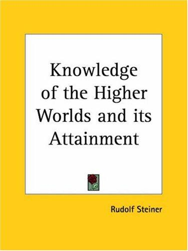 Download Knowledge of the Higher Worlds and its Attainment
