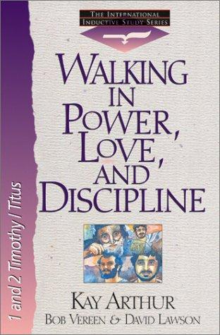 Walking in Power, Love, and Discipline by Kay Arthur