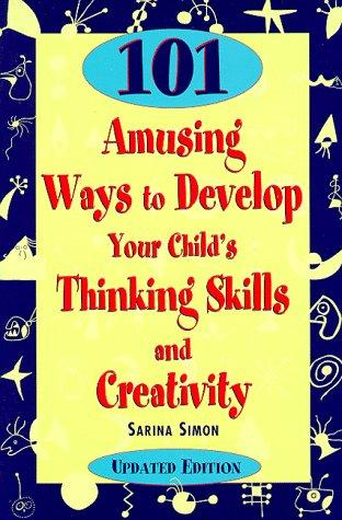 101 amusing ways to develop your child's thinking skills and creativity