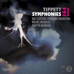 Symphonies 3, 4 & B-flat by Tippett ;   BBC Scottish Symphony Orchestra ,   Rachel Nicholls ,   Martyn Brabbins