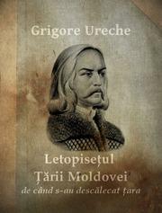 Letopisetul Tarii Moldovei de cand s-au descalecat tara : Grigore Ureche :  Free Download, Borrow, and Streaming : Internet Archive