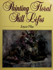 Cover of: Painting floral still lifes | Joyce Pike