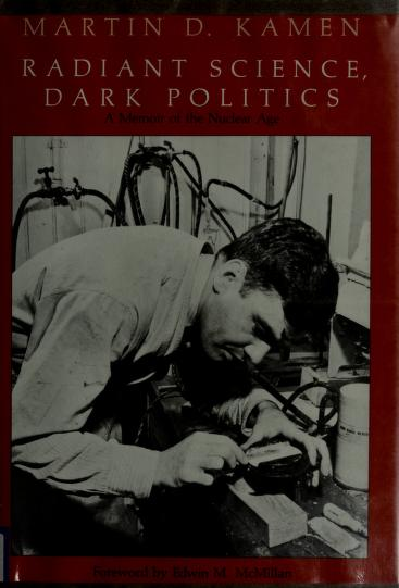 Radiant science, dark politics by Martin David Kamen