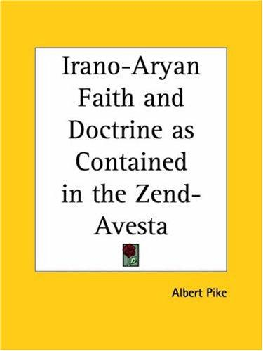 Irano-Aryan faith and doctrine as contained in the Zend Avesta by Albert Pike