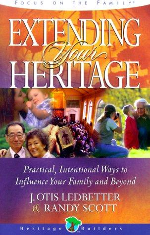 Extending your heritage by J. Otis Ledbetter, Randy Scott