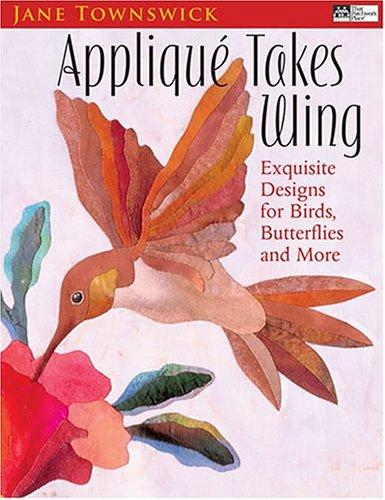 Image 0 of Applique Takes Wing: Exquisite Designs for Birds, Butterflies and More