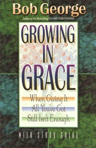 Growing in grace by George, Bob