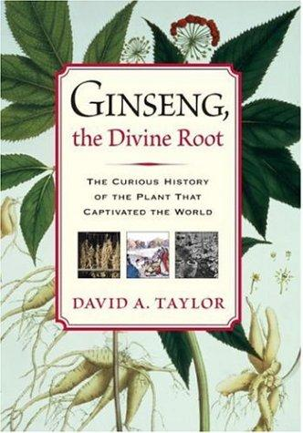 Ginseng, the divine root by Taylor, David A.