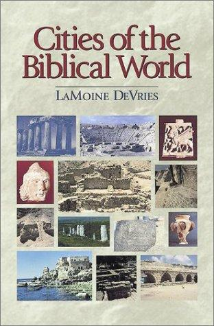 Cities of the biblical world by LaMoine F. DeVries
