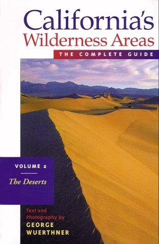 Californias Wilderness Areas the Complete Guide by George Wuerthner