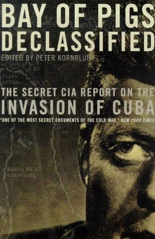 Bay of Pigs Declassified by Peter Kornbluh