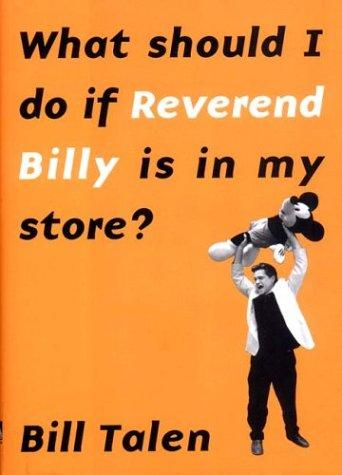 What Should I Do if Reverend Billy is in My Store? by Bill Talen