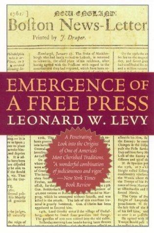 Emergence of a free press by Leonard Williams Levy