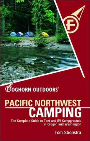 Foghorn Outdoors Pacific Northwest Camping by Tom Stienstra