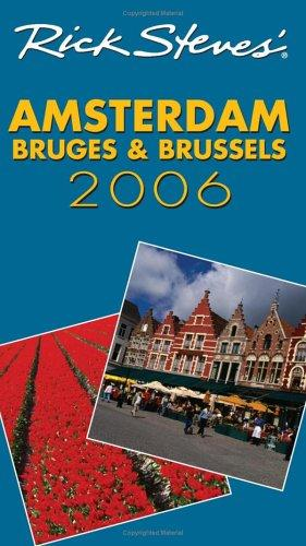 Rick Steves' Amsterdam, Bruges, and Brussels 2006 (Rick Steves) by Rick Steves, Gene Openshaw