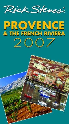 Rick Steves' Provence and the French Riviera 2007 (Rick Steves) by Rick Steves, Steve Smith